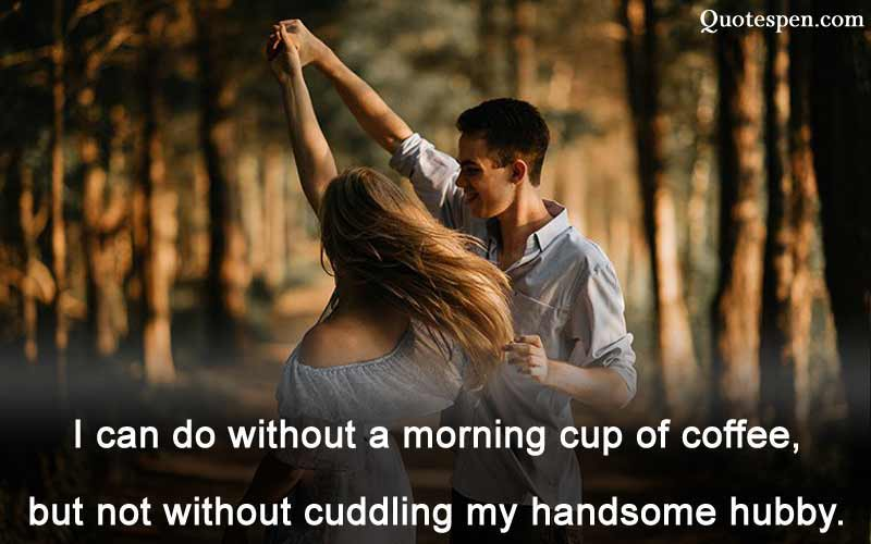 i can do without a morning cup of coffee - love quote for husband