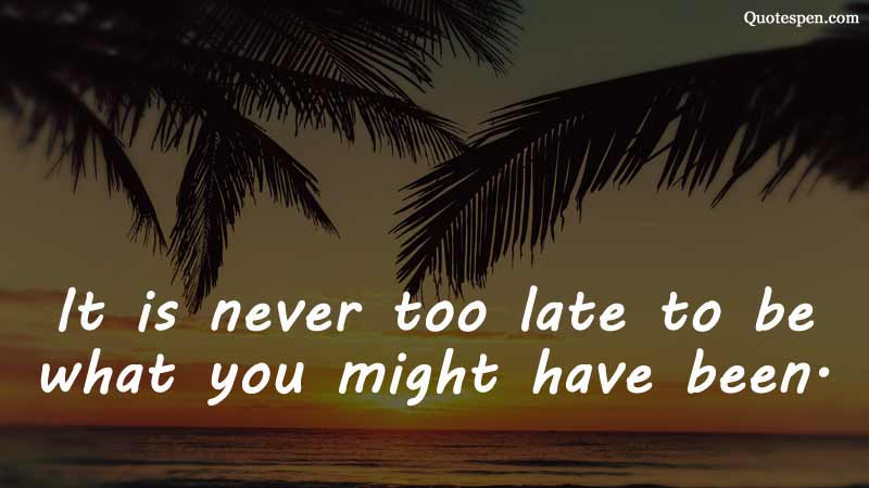 never-too-late-motivational quote