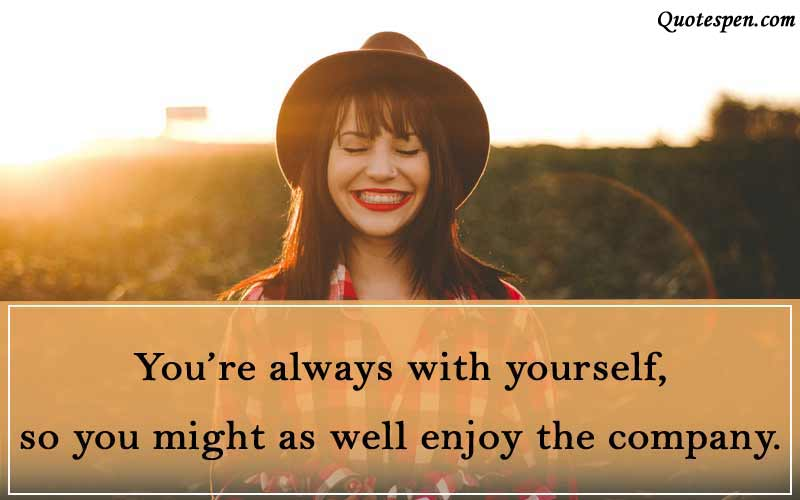 you are always with yourself-self love quotes