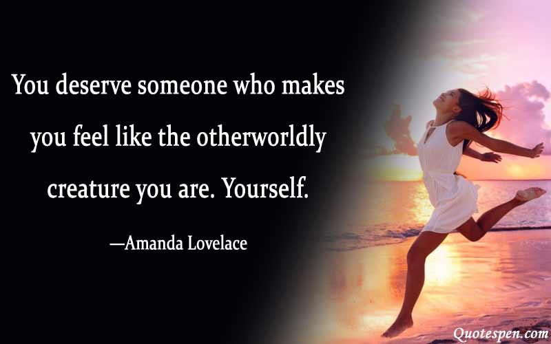 you-deserve-someone-who-mak-self love quote