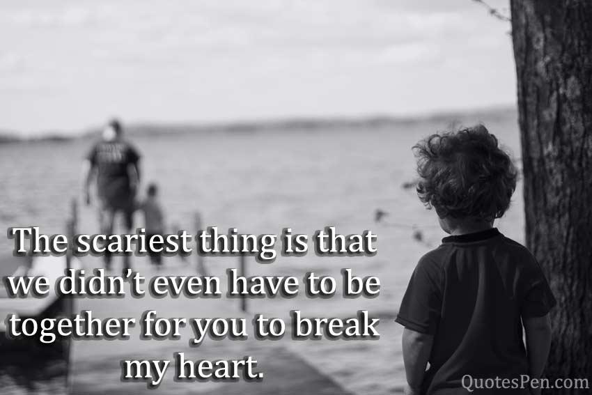 scariest-thing-break-my-heart