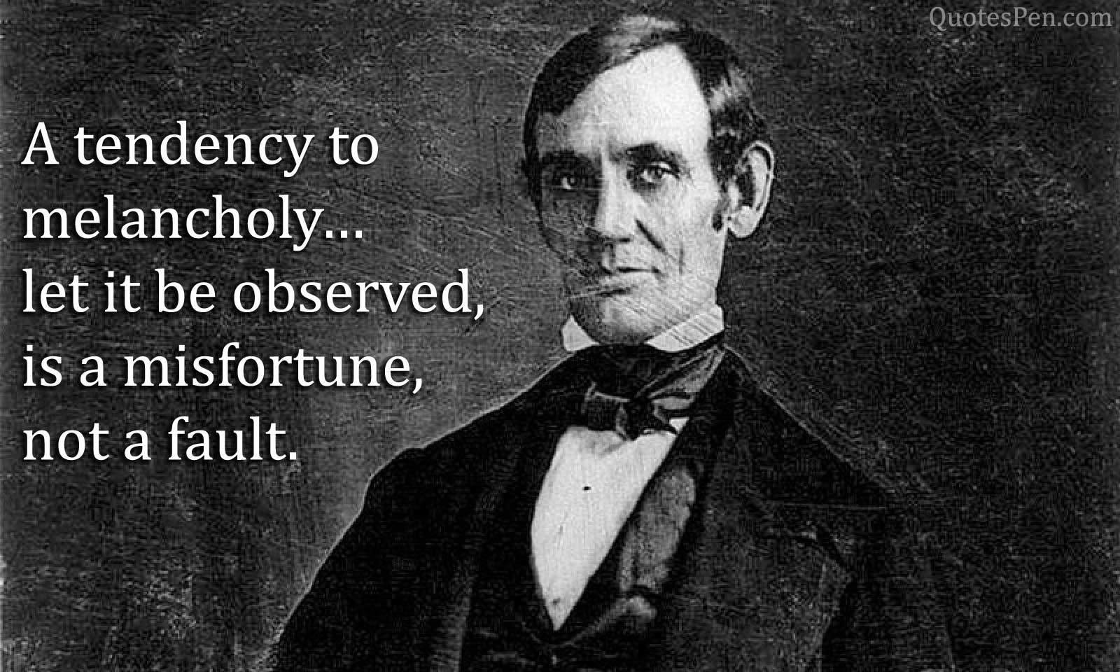 a-tendency-to-melancholy-Abraham Lincoln-quote