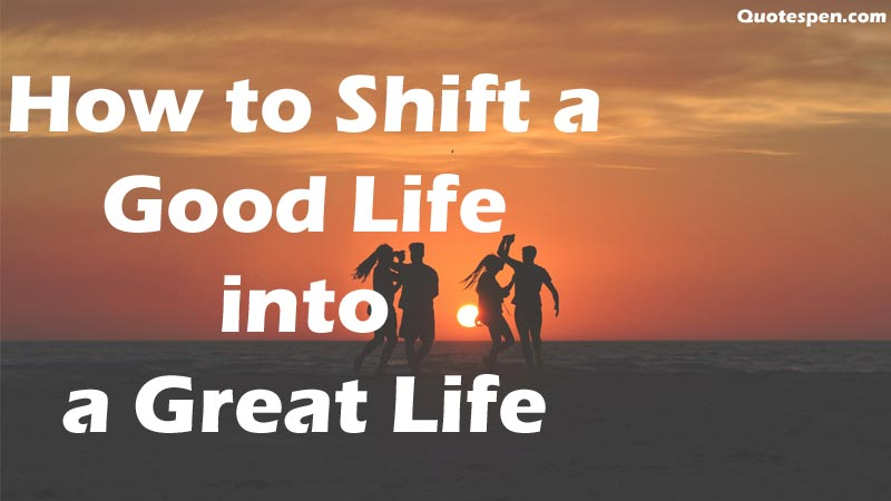 good-life-into-great-life