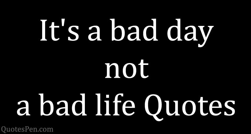 its-a-bad-day-not-a-bad-life-quote