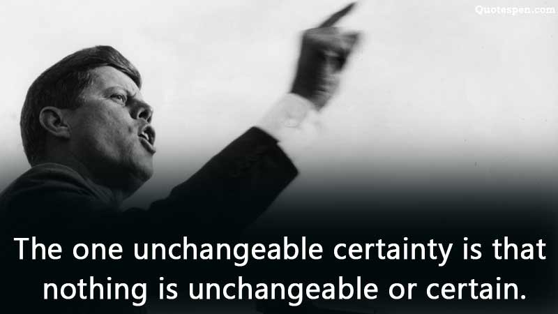 John F Kennedy Unchangeable Quote