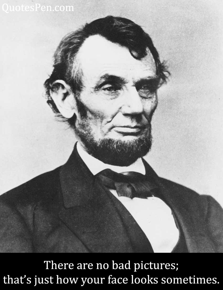 there-are-no-bad-pictures-Abraham Lincoln Caption