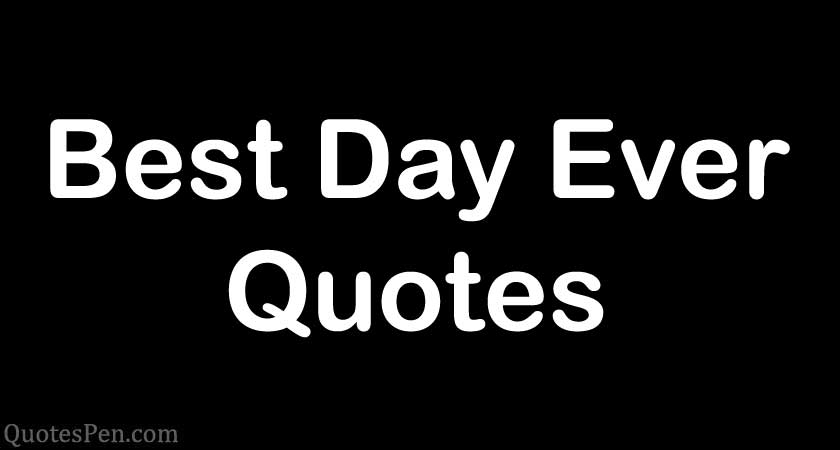 best-day-ever-quotes