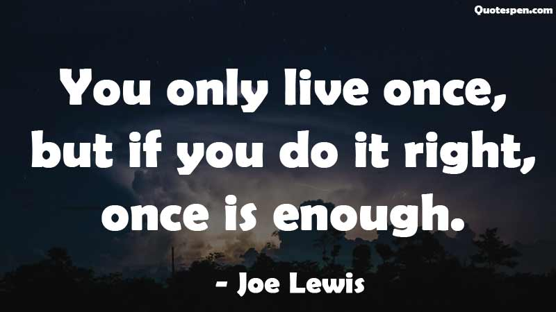 only-live-once-quote