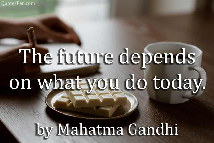 future-depends-on-today-quote