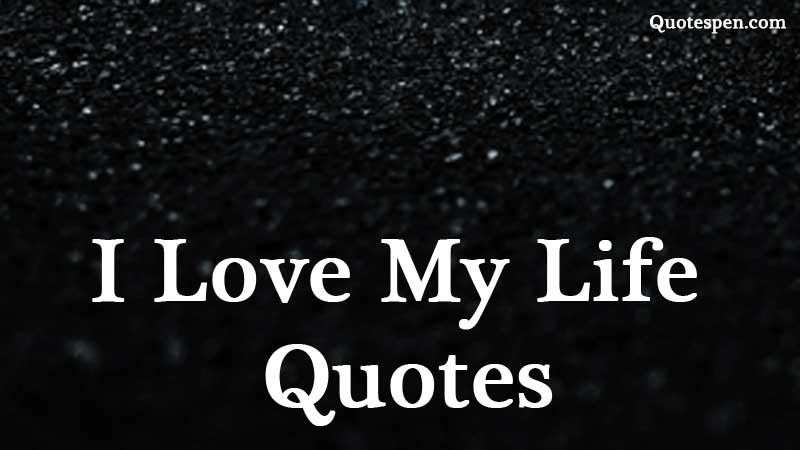 I-Love-MyLife-Quotes