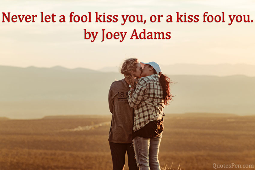 kiss-fool-you-quote