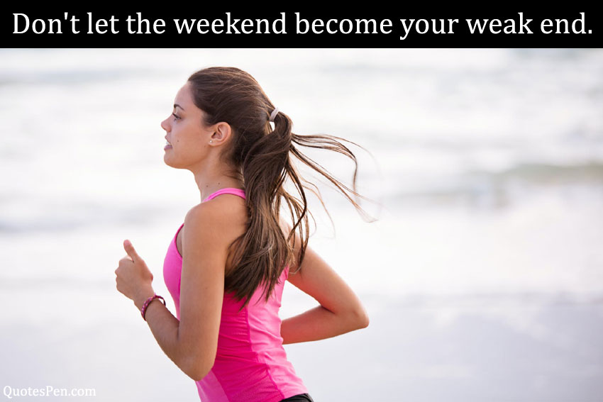 dont-let-the-weekend-quote