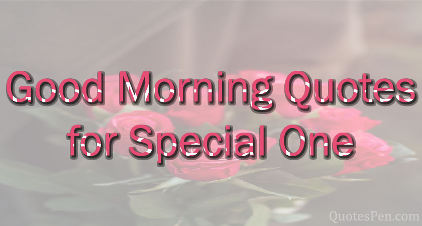 good-morning-quotes-for-special-one