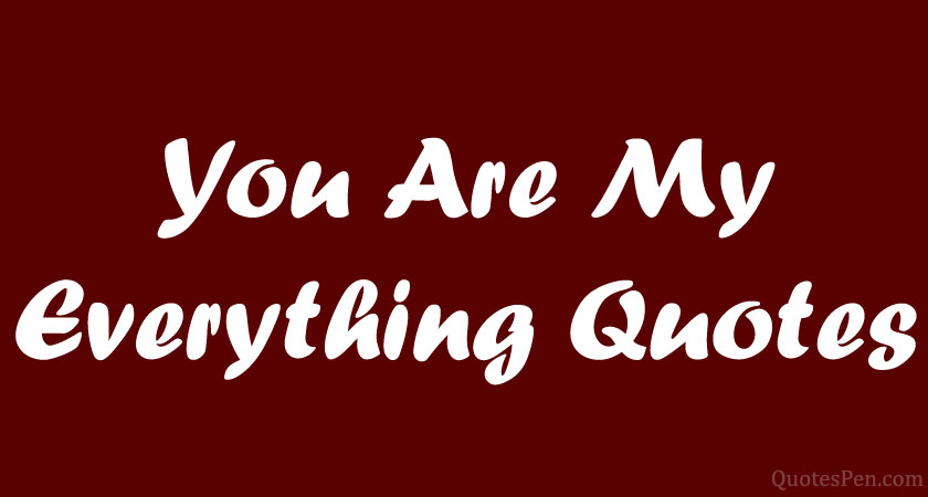 you-are-my-everything-quote