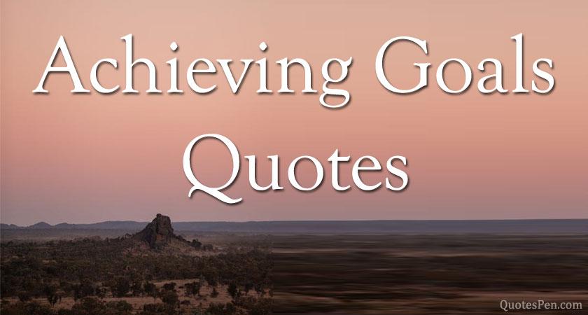 achieving-goals-quotes-1