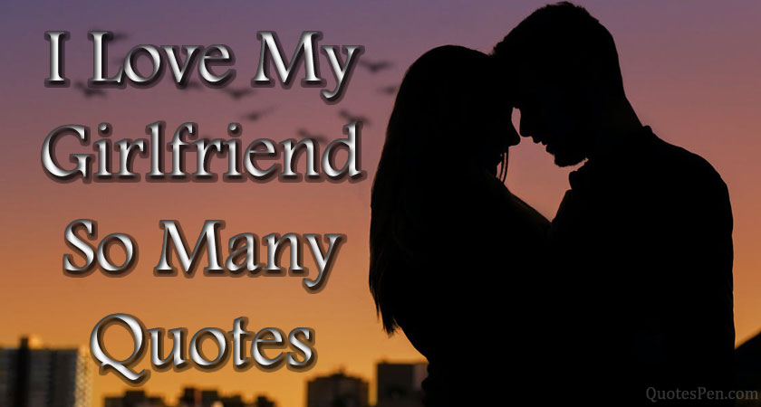 i-love-my-girlfriend-so-many-quotes