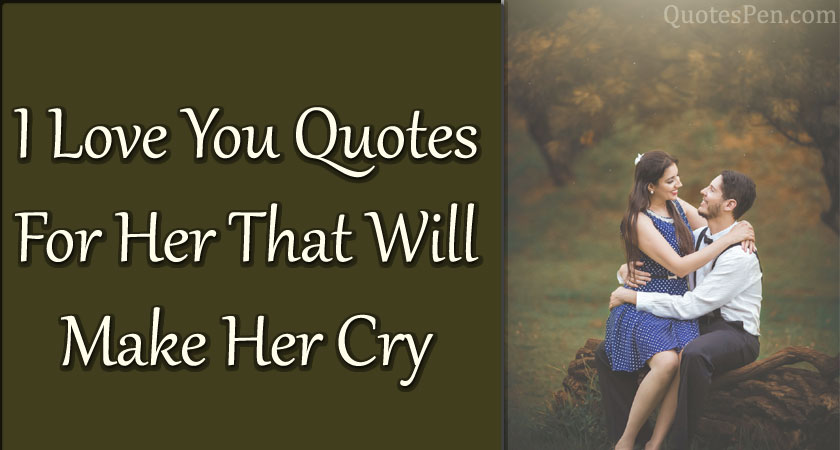 i-love-you-quotes-for-her-that-will-make-her-cry