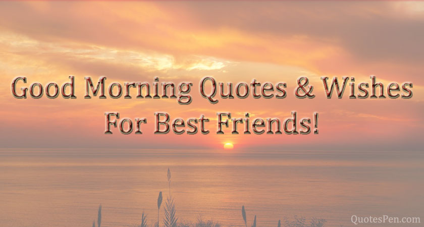 good-morning-quotes-wishes-for-friends