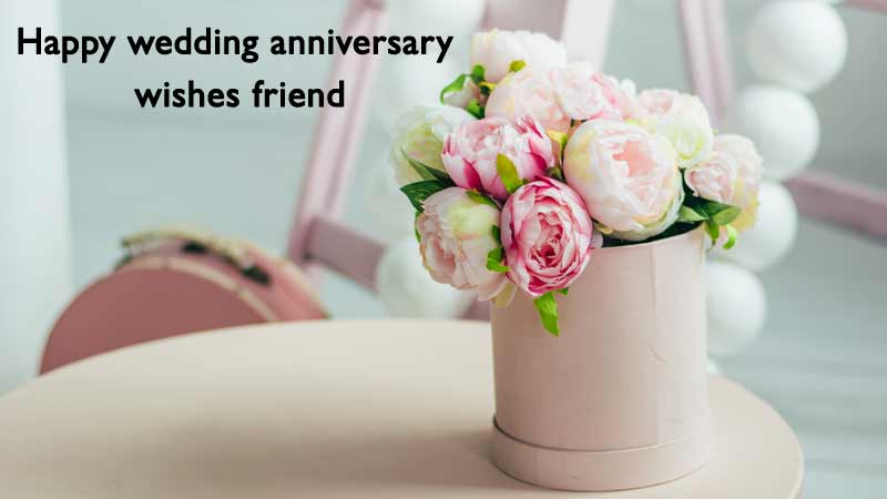 happy wedding anniversary wishes quotes friend