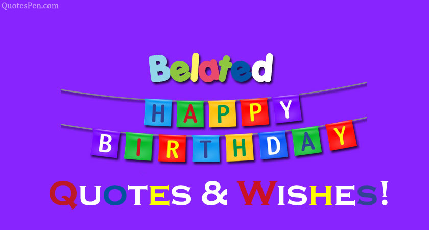 belated-birthday-wishes-quotes
